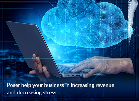 How will poser help your business in increasing revenue and decreasing stress?
